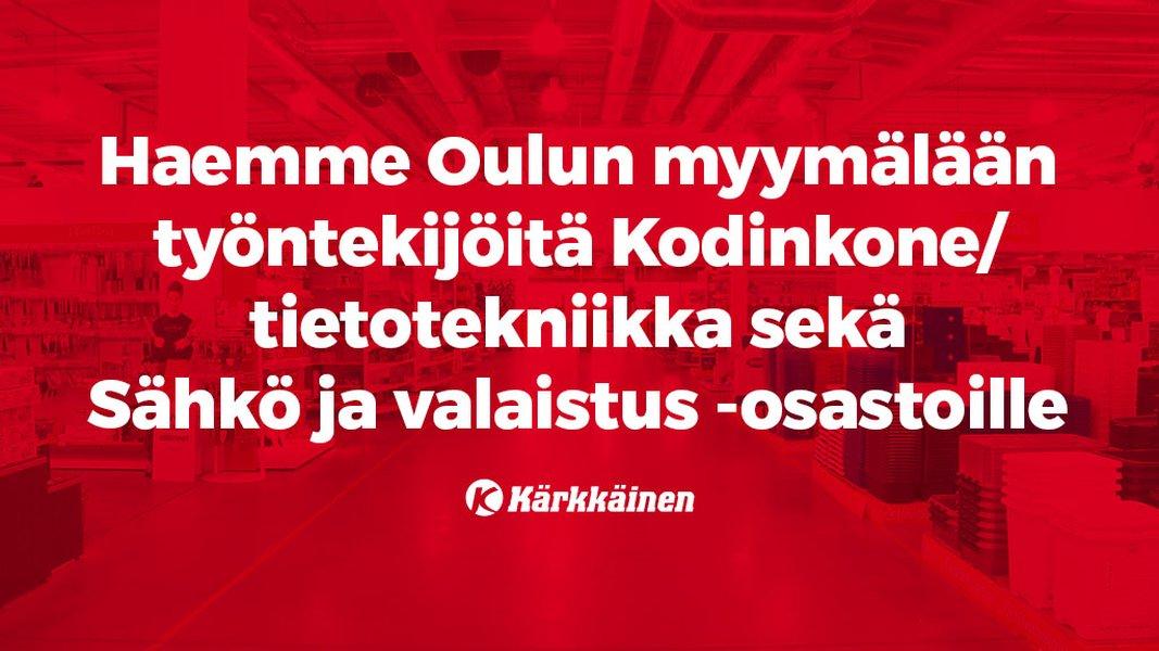 Haemme täysipäiväisiä sekä osa-aikaisia työntekijöitä Oulun myymälän Kodinkone/tietotekniikka sekä Sähkö ja valaistus -osastoille.
